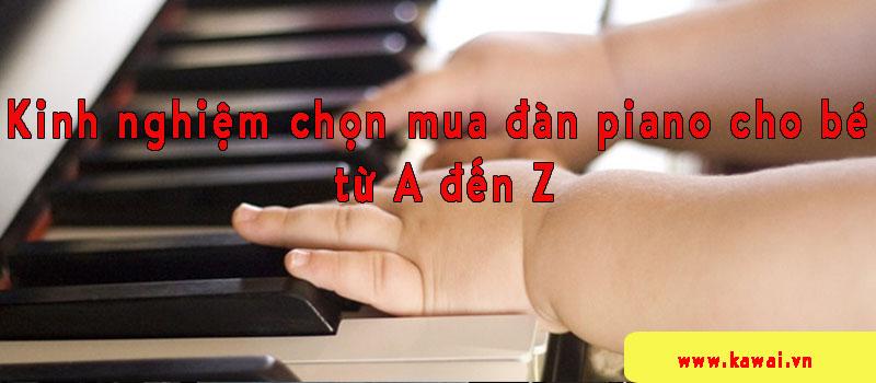 Kinh nghiệm chọn mua đàn piano cho bé từ A đến Z